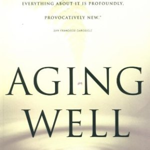 Aging-Well-Surprising-Guideposts-to-a-Happier-Life-from-the-Landmark-Harvard-Study-of-Adult-Development-0