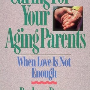 Caring-for-Your-Aging-Parents-When-Love-Is-Not-Enough-0
