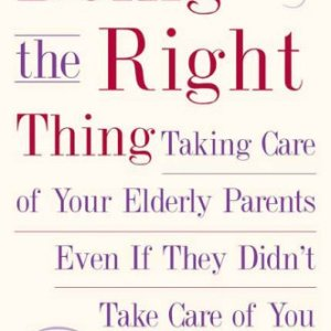Doing-the-Right-Thing-Taking-Care-of-Your-Elderly-Parents-Even-If-They-Didnt-Take-Care-of-You-0