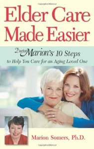 Elder-Care-Made-Easier-Doctor-Marions-10-Steps-to-Help-You-Care-for-an-Aging-Loved-One-0