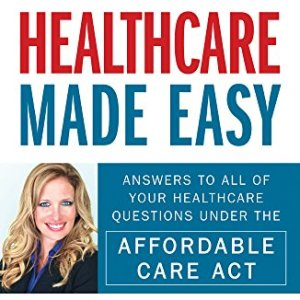 Healthcare-Made-Easy-Answers-to-All-of-Your-Healthcare-Questions-under-the-Affordable-Care-Act-0