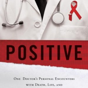 Positive-One-Doctors-Personal-Encounters-with-Death-Life-and-the-US-Healthcare-System-0