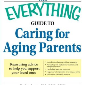 The-Everything-Guide-to-Caring-for-Aging-Parents-Reassuring-advice-to-help-you-support-your-loved-ones-0