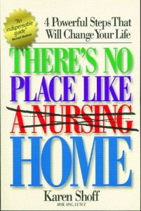 Theres-No-Place-Like-a-Nursing-Home-4-Powerful-Steps-That-Will-Change-Your-Life-0