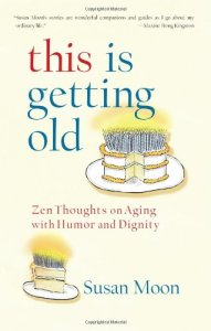 This-Is-Getting-Old-Zen-Thoughts-on-Aging-with-Humor-and-Dignity-0